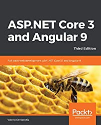 ASP.NET Core 3 and Angular 9: Full stack web development with .NET Core 3.1 and Angular 9, 3rd Edition